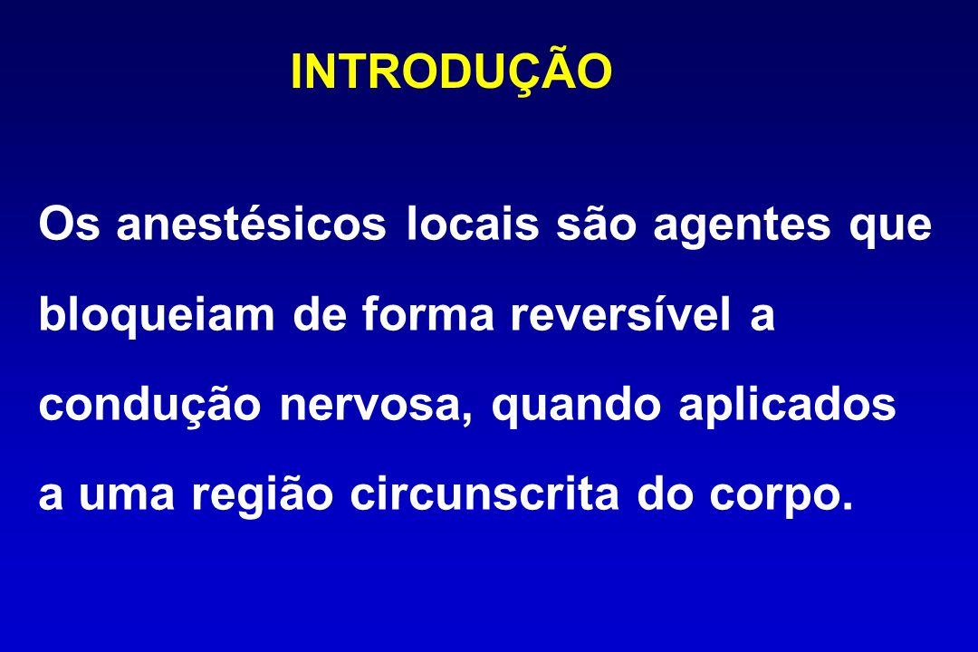 INTRODUÇÃO Os anestésicos locais são agentes que bloqueiam de forma reversível a condução nervosa, quando aplicados a uma região circunscrita do corpo.