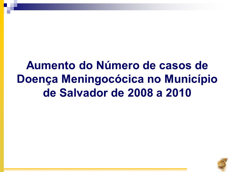 Aumento do Número de casos de Doença Meningocócica no Município de Salvador de 2008 a 2010