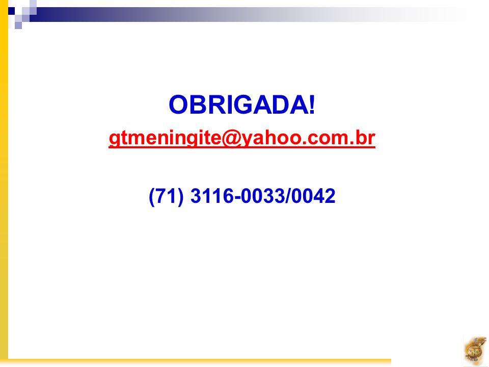 OBRIGADA! gtmeningite@yahoo.com.br (71) 3116-0033/0042