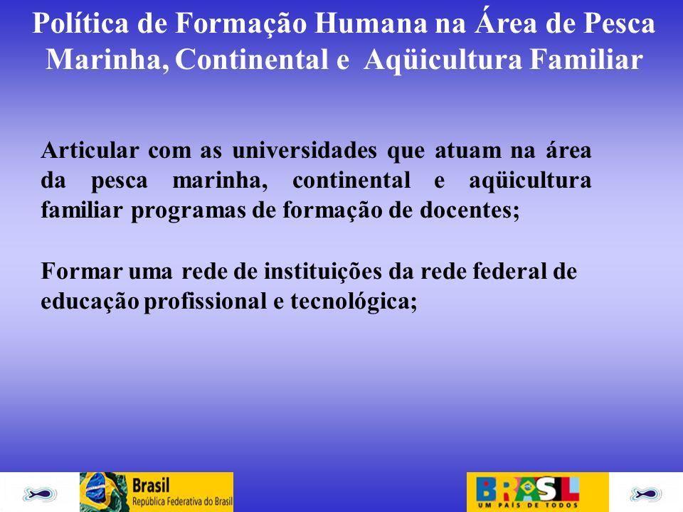 Política de Formação Humana na Área de Pesca Marinha, Continental e Aqüicultura Familiar Articular com as universidades que atuam na área da pesca mar