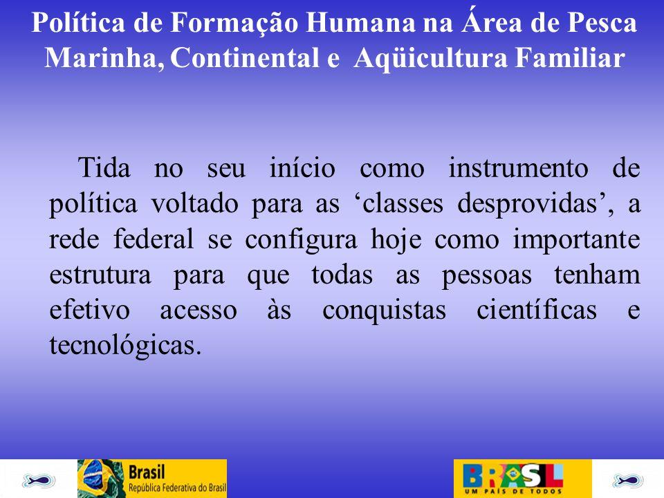 Política de Formação Humana na Área de Pesca Marinha, Continental e Aqüicultura Familiar Tida no seu início como instrumento de política voltado para