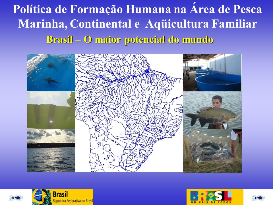 Política de Formação Humana na Área de Pesca Marinha, Continental e Aqüicultura Familiar Brasil – O maior potencial do mundo