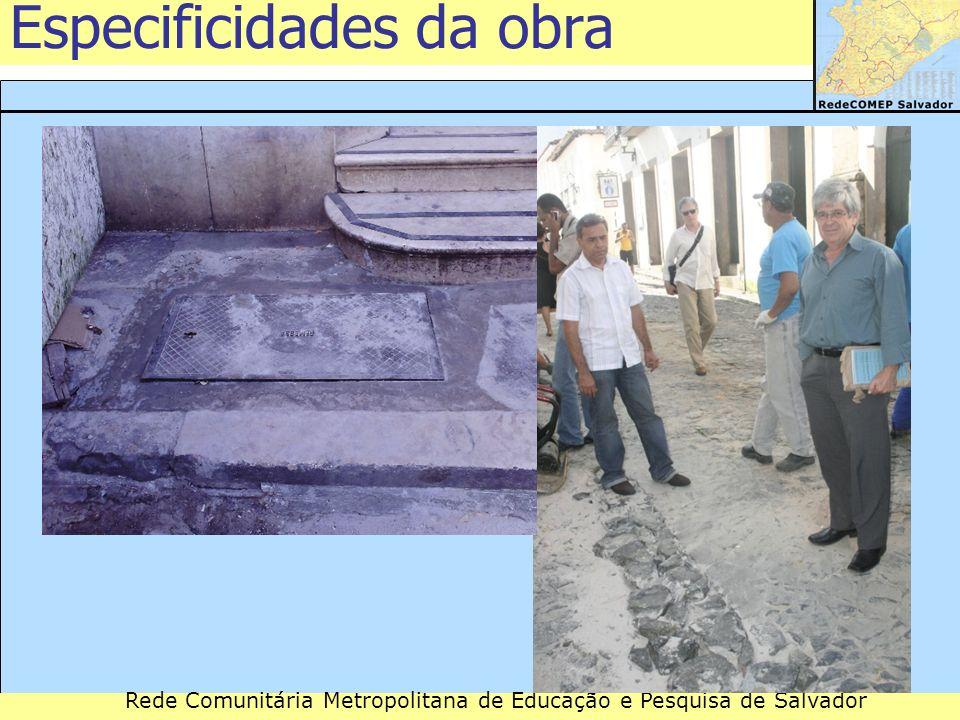 Rede Comunitária Metropolitana de Educação e Pesquisa de Salvador Especificidades da obra