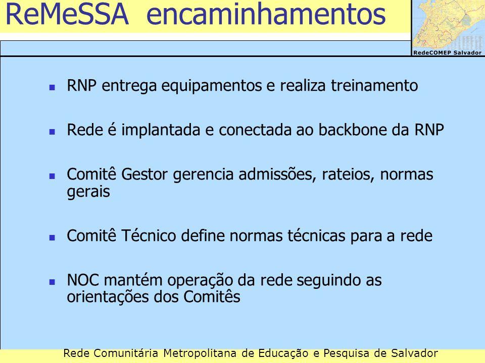 Rede Comunitária Metropolitana de Educação e Pesquisa de Salvador ReMeSSA encaminhamentos RNP entrega equipamentos e realiza treinamento Rede é implan