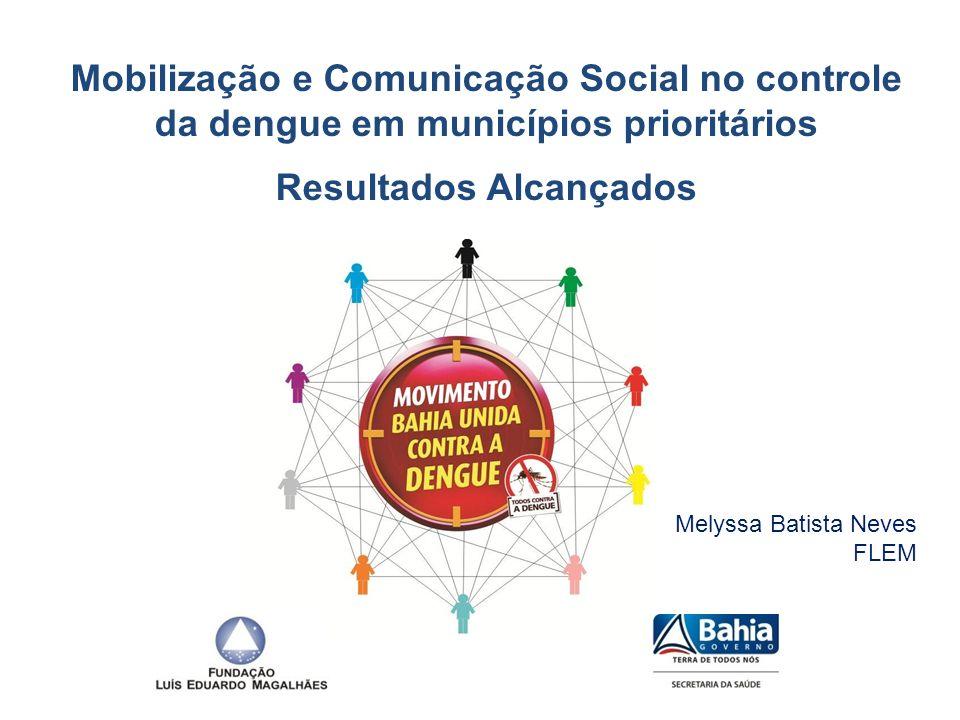 Mobilização e Comunicação Social no controle da dengue em municípios prioritários Resultados Alcançados Melyssa Batista Neves FLEM