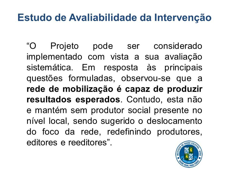 Estudo de Avaliabilidade da Intervenção O Projeto pode ser considerado implementado com vista a sua avaliação sistemática. Em resposta às principais q
