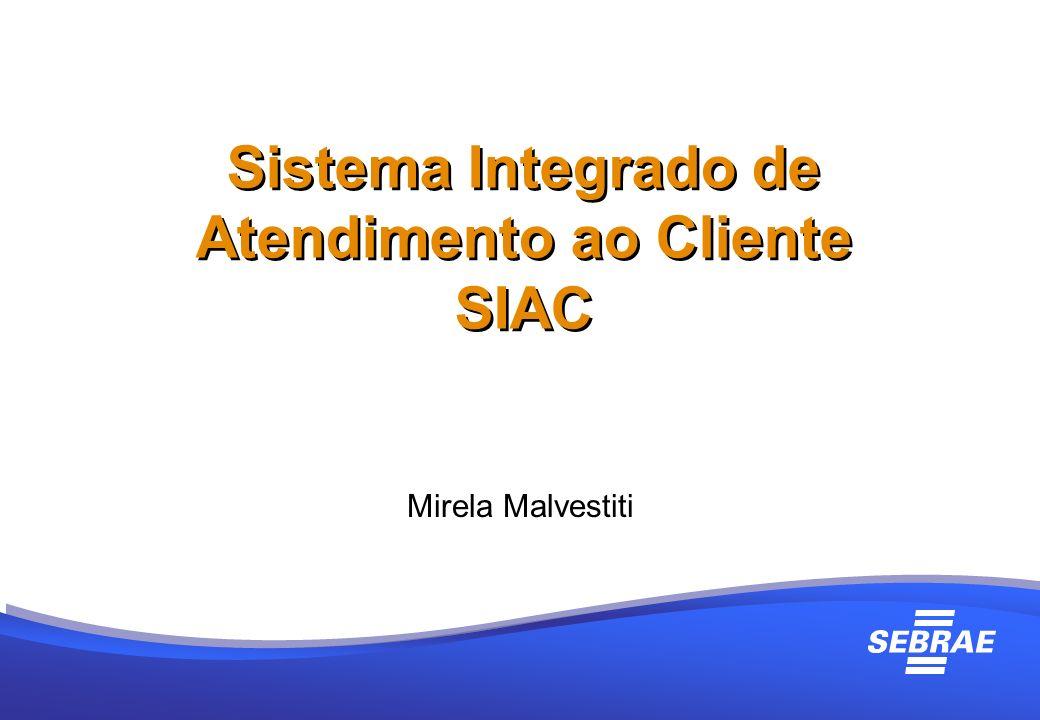 Sistema Integrado de Atendimento ao Cliente SIAC Sistema Integrado de Atendimento ao Cliente SIAC Mirela Malvestiti