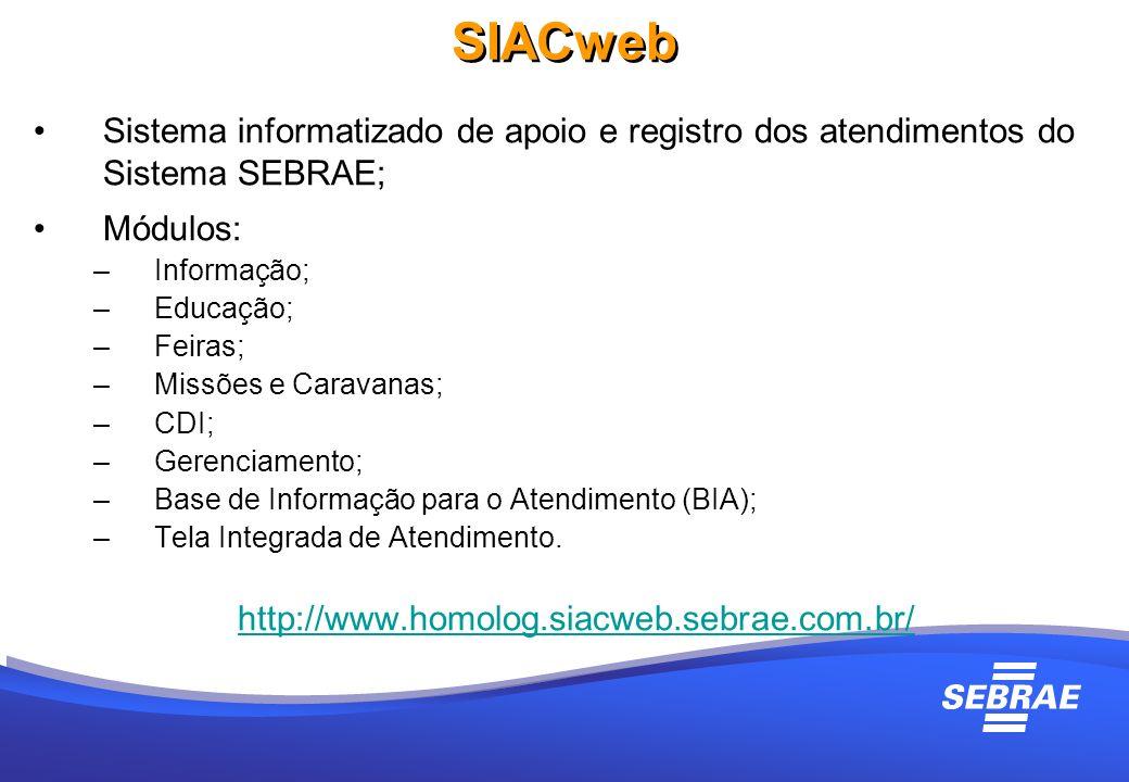 Sistema informatizado de apoio e registro dos atendimentos do Sistema SEBRAE; Módulos: –Informação; –Educação; –Feiras; –Missões e Caravanas; –CDI; –G