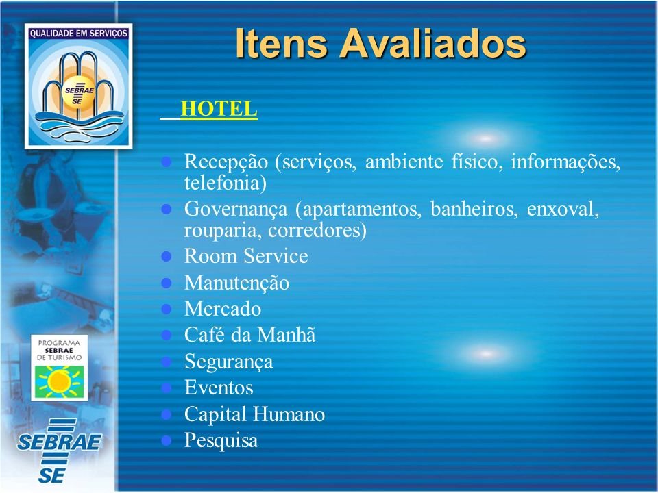 Itens Avaliados HOTEL Recepção (serviços, ambiente físico, informações, telefonia) Governança (apartamentos, banheiros, enxoval, rouparia, corredores)