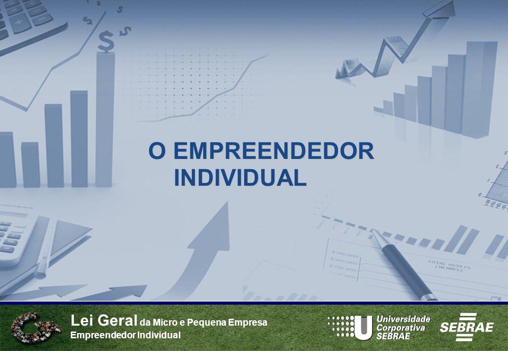 Lei Geral da Micro e Pequena Empresa Empreendedor Individual O EMPREENDEDOR INDIVIDUAL