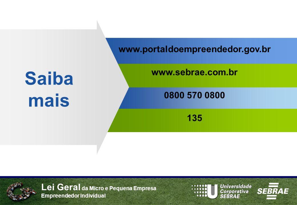 Lei Geral da Micro e Pequena Empresa Empreendedor Individual www.portaldoempreendedor.gov.br www.sebrae.com.br 0800 570 0800 135 Saiba mais