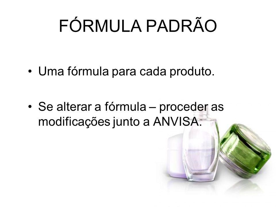 FÓRMULA PADRÃO Uma fórmula para cada produto. Se alterar a fórmula – proceder as modificações junto a ANVISA.