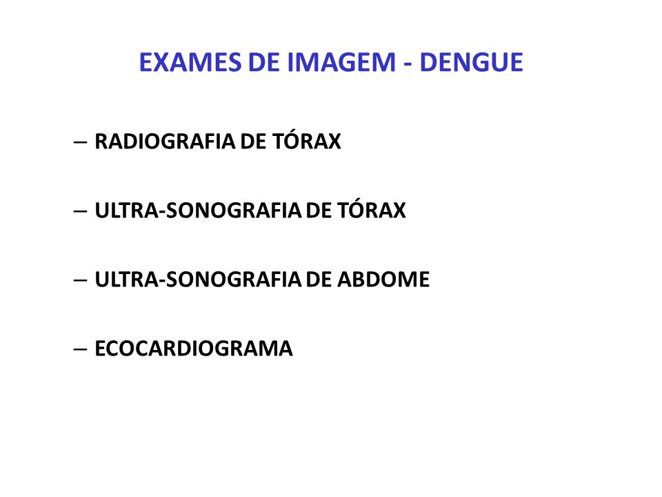 EXAMES DE IMAGEM - DENGUE – RADIOGRAFIA DE TÓRAX – ULTRA-SONOGRAFIA DE TÓRAX – ULTRA-SONOGRAFIA DE ABDOME – ECOCARDIOGRAMA