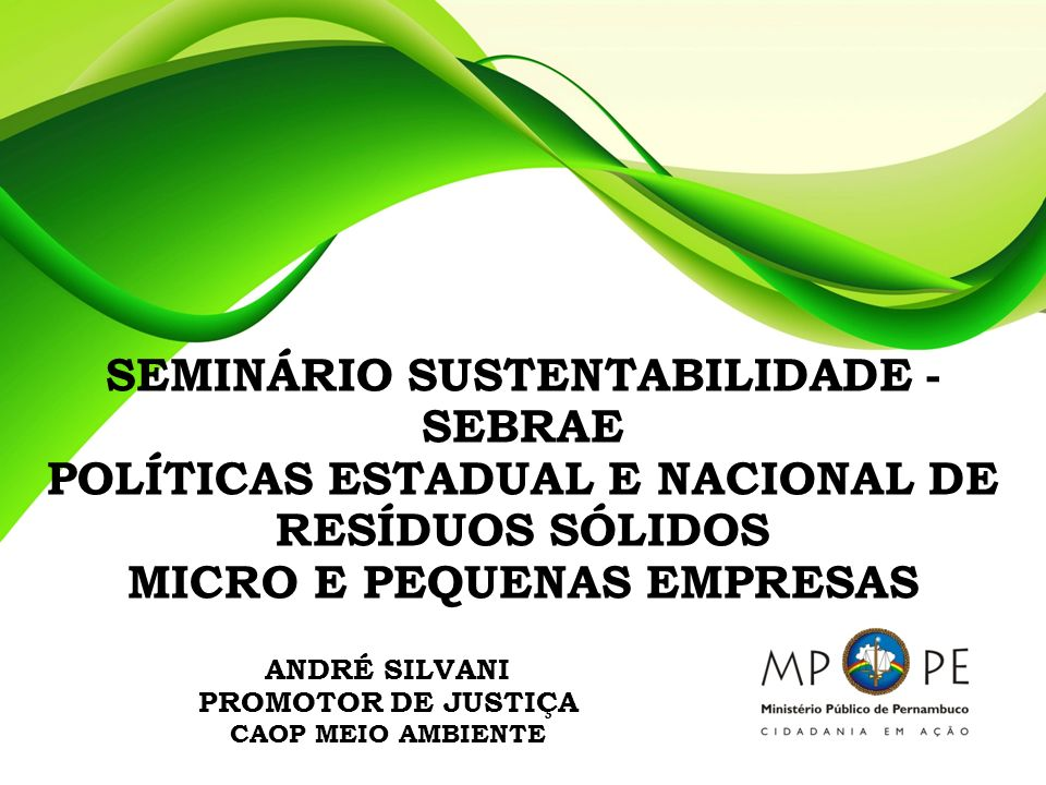 ANDRÉ SILVANI Promotor de Justiça CAOP MEIO AMBIENTE Email: caopmape@mp.pe.gov.br Informações: (081) 31827448 www.mp.pe.gov.br