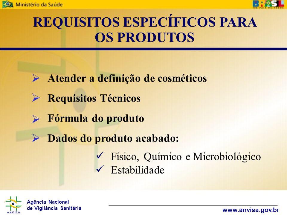 Agência Nacional de Vigilância Sanitária www.anvisa.gov.br Atender a definição de cosméticos Requisitos Técnicos Fórmula do produto Dados do produto a