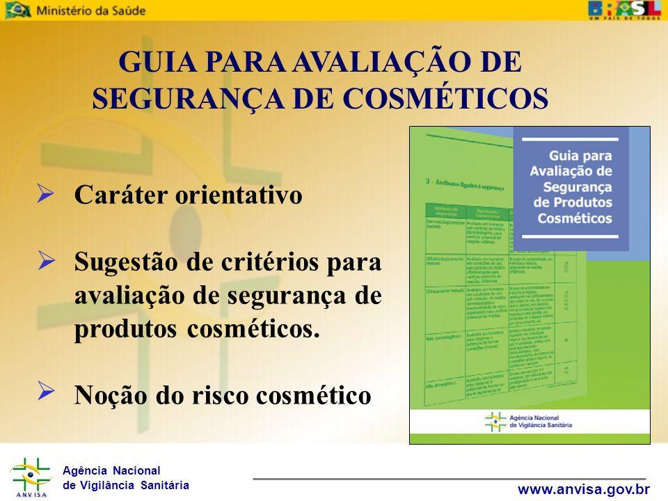 Agência Nacional de Vigilância Sanitária www.anvisa.gov.br GUIA PARA AVALIAÇÃO DE SEGURANÇA DE COSMÉTICOS Caráter orientativo Sugestão de critérios pa