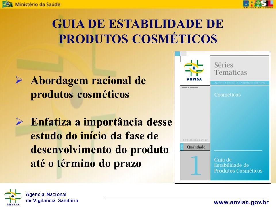 Agência Nacional de Vigilância Sanitária www.anvisa.gov.br GUIA DE CONTROLE DE QUALIDADE DE PRODUTOS COSMÉTICOS Instrumento de referência para o controle de qualidade de produtos cosméticos Contribuir para o desenvolvimento da indústria cosmética Produtos com qualidade e segurança