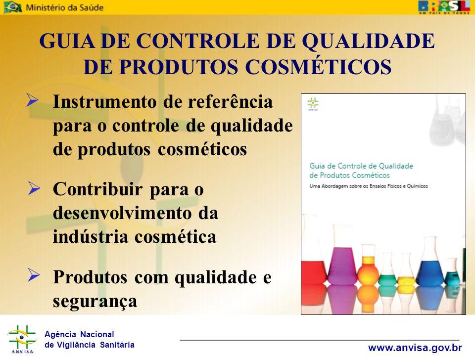 Agência Nacional de Vigilância Sanitária www.anvisa.gov.br GUIA DE CONTROLE DE QUALIDADE DE PRODUTOS COSMÉTICOS Instrumento de referência para o contr