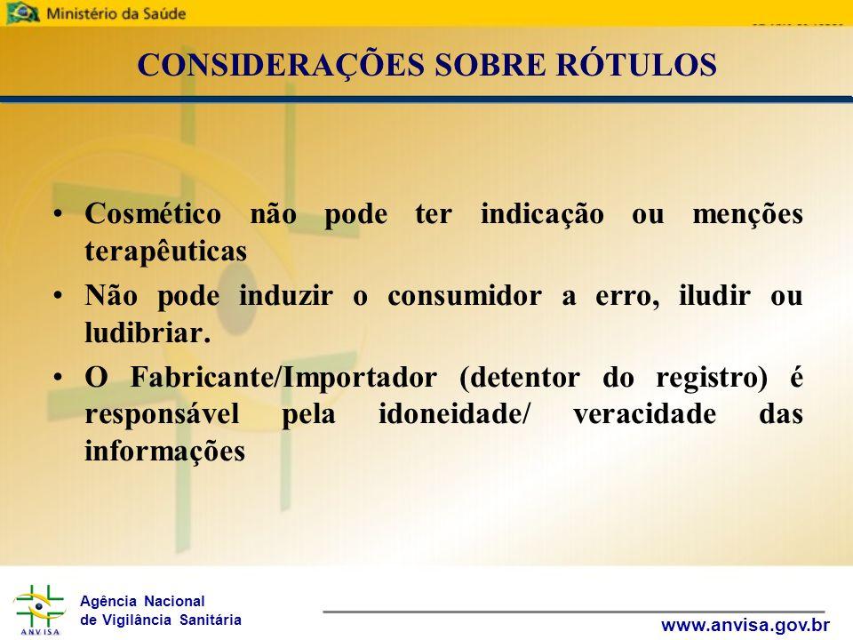Agência Nacional de Vigilância Sanitária www.anvisa.gov.br CONSIDERAÇÕES SOBRE RÓTULOS Cosmético não pode ter indicação ou menções terapêuticas Não po