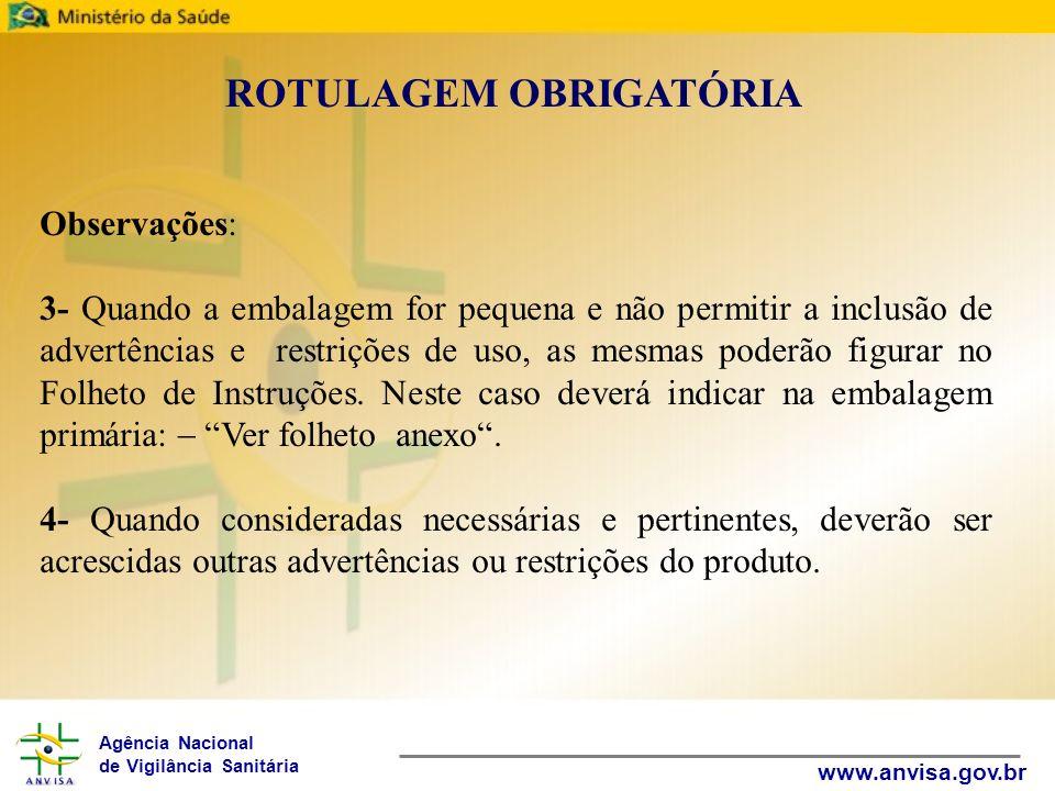 Agência Nacional de Vigilância Sanitária www.anvisa.gov.br ROTULAGEM OBRIGATÓRIA Observações: 3- Quando a embalagem for pequena e não permitir a inclu