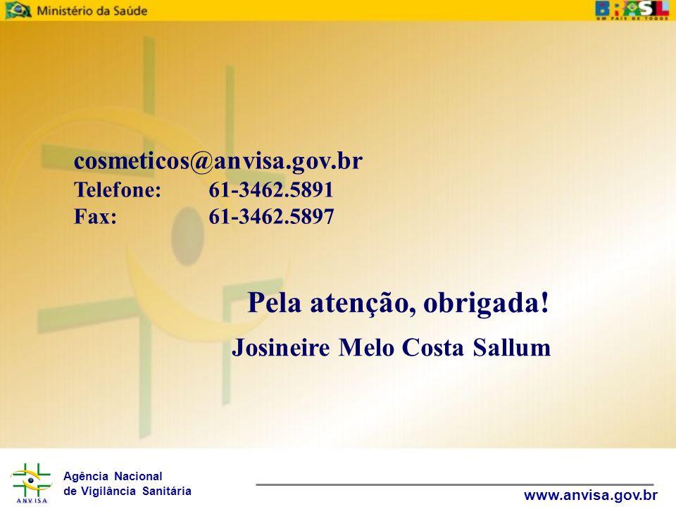 Agência Nacional de Vigilância Sanitária www.anvisa.gov.br cosmeticos@anvisa.gov.br Telefone:61-3462.5891 Fax:61-3462.5897 Pela atenção, obrigada! Jos