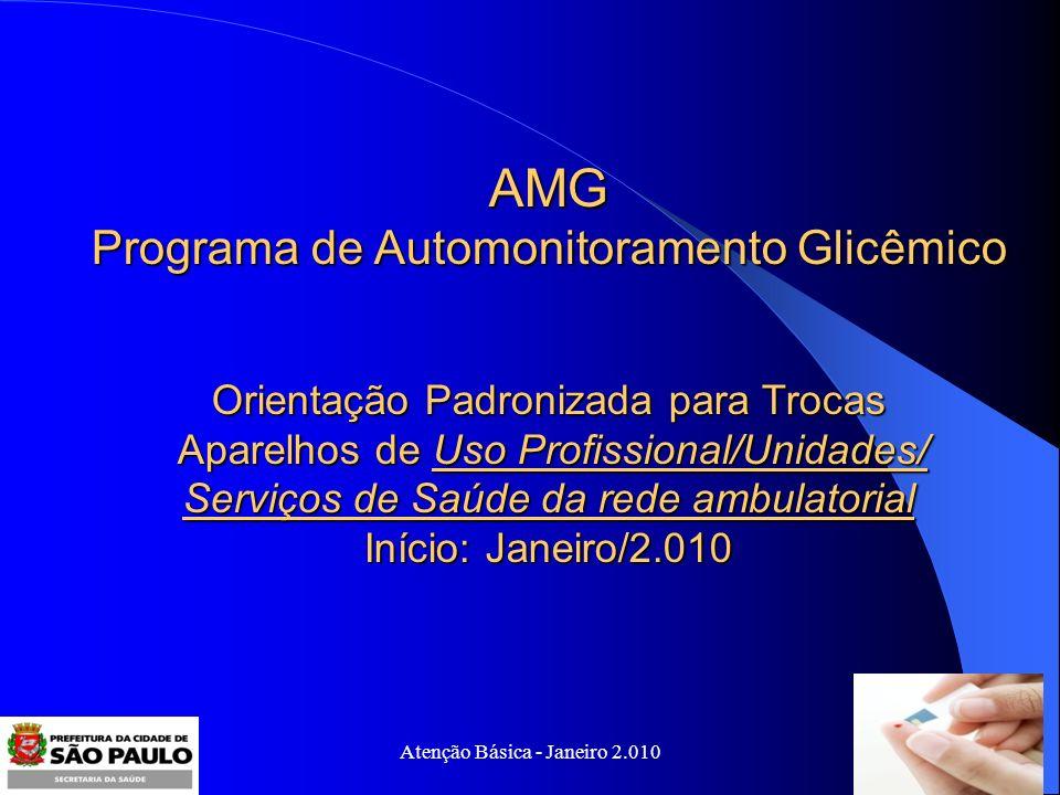 Atenção Básica - Janeiro 2.010 AMG Programa de Automonitoramento Glicêmico Orientação Padronizada para Trocas Aparelhos de Uso Profissional/Unidades/