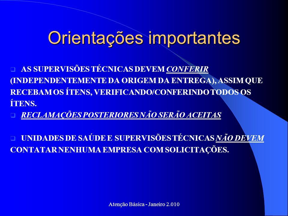 Orientações importantes AS SUPERVISÕES TÉCNICAS DEVEM CONFERIR (INDEPENDENTEMENTE DA ORIGEM DA ENTREGA), ASSIM QUE RECEBAM OS ÍTENS, VERIFICANDO/CONFE