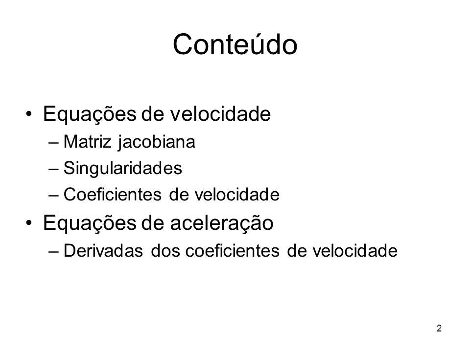 2 Conteúdo Equações de velocidade –Matriz jacobiana –Singularidades –Coeficientes de velocidade Equações de aceleração –Derivadas dos coeficientes de