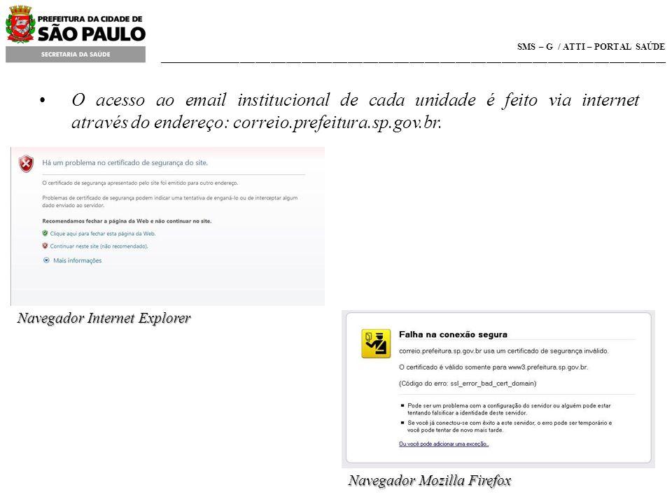 SMS – G / ATTI – PORTAL SAÚDE ___________________________________________________________________________________________________ O acesso ao email institucional de cada unidade é feito via internet através do endereço: correio.prefeitura.sp.gov.br.