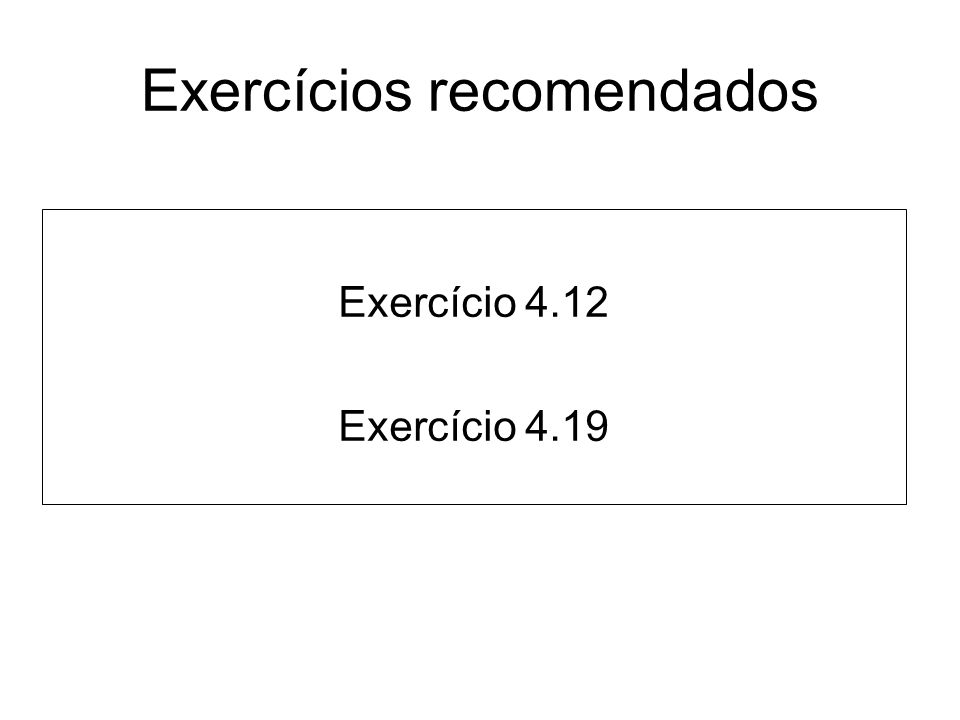Exercícios recomendados Exercício 4.12 Exercício 4.19