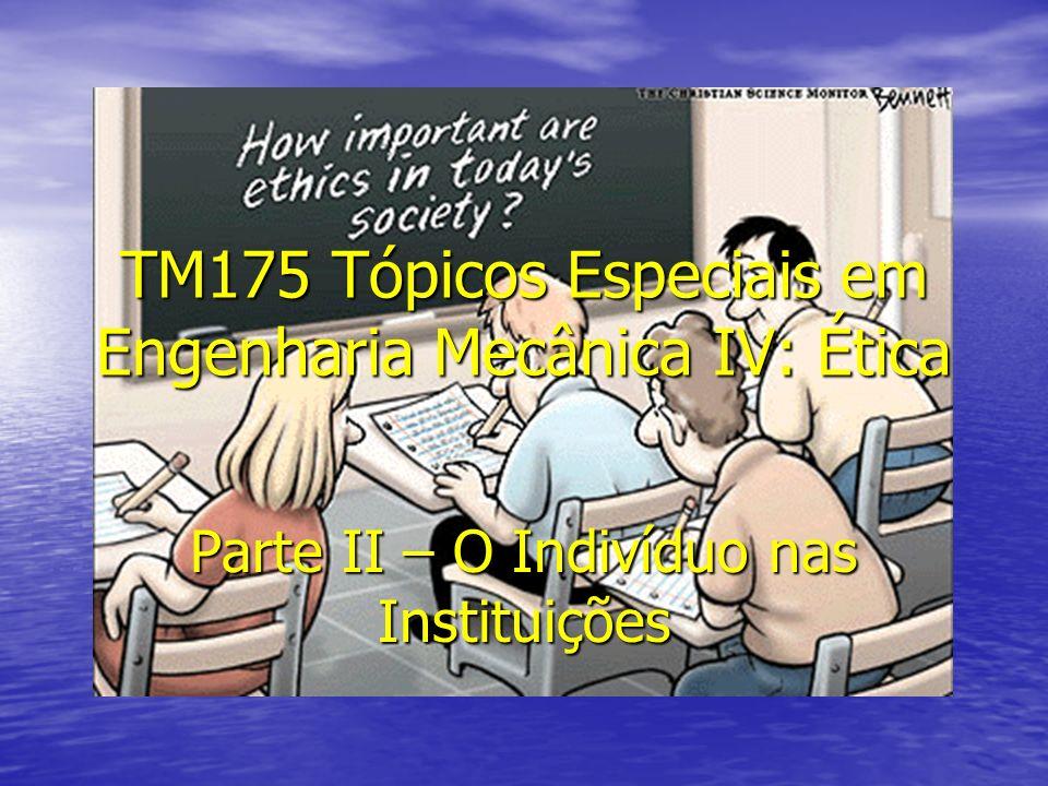 TM175 Tópicos Especiais em Engenharia Mecânica IV: Ética Parte II – O Indivíduo nas Instituições
