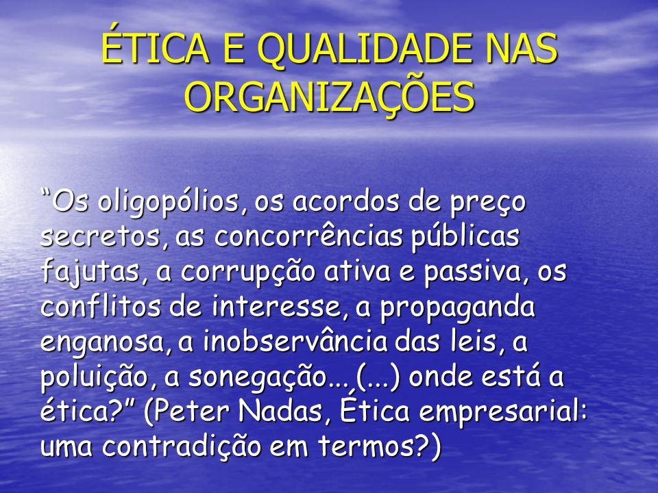 ÉTICA E QUALIDADE NAS ORGANIZAÇÕES Os oligopólios, os acordos de preço secretos, as concorrências públicas fajutas, a corrupção ativa e passiva, os co