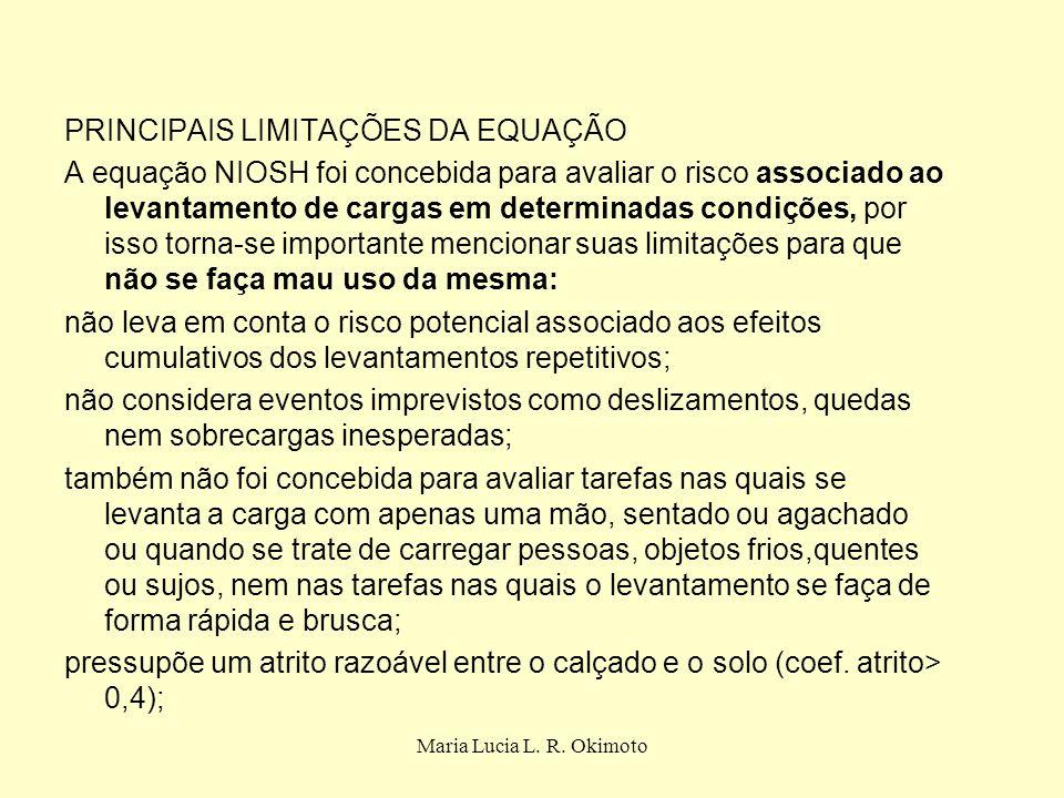 Maria Lucia L. R. Okimoto PRINCIPAIS LIMITAÇÕES DA EQUAÇÃO A equação NIOSH foi concebida para avaliar o risco associado ao levantamento de cargas em d