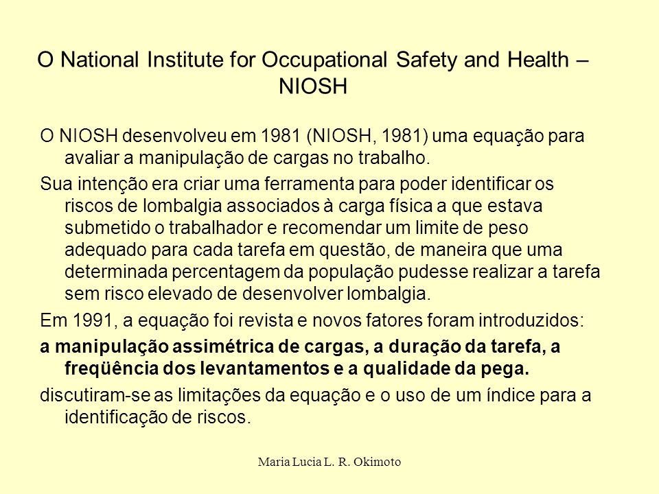 Maria Lucia L. R. Okimoto O National Institute for Occupational Safety and Health – NIOSH O NIOSH desenvolveu em 1981 (NIOSH, 1981) uma equação para a