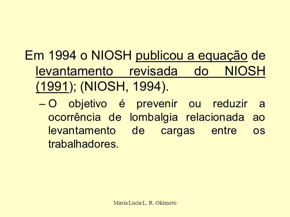 Maria Lucia L. R. Okimoto Em 1994 o NIOSH publicou a equação de levantamento revisada do NIOSH (1991); (NIOSH, 1994). –O objetivo é prevenir ou reduzi