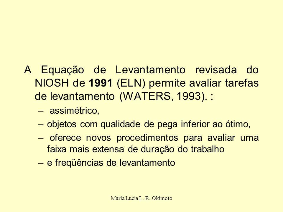 A Equação de Levantamento revisada do NIOSH de 1991 (ELN) permite avaliar tarefas de levantamento (WATERS, 1993). : – assimétrico, –objetos com qualid