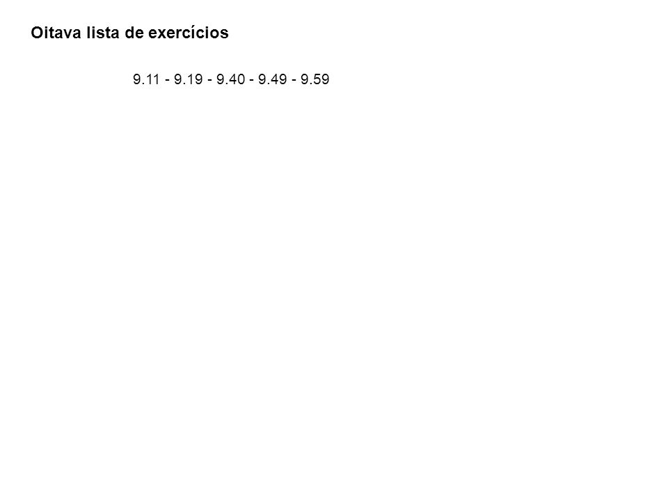 Oitava lista de exercícios 9.11 - 9.19 - 9.40 - 9.49 - 9.59