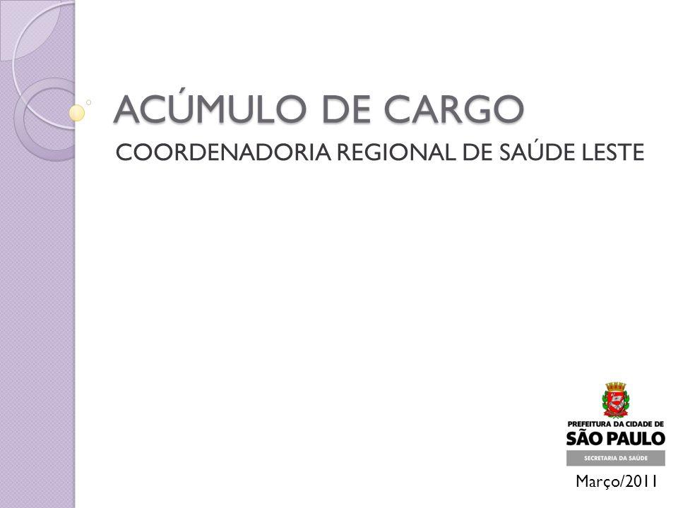 ACÚMULO DE CARGO COORDENADORIA REGIONAL DE SAÚDE LESTE Março/2011