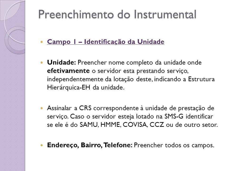 Preenchimento do Instrumental Campo 1 – Identificação da Unidade Unidade: Preencher nome completo da unidade onde efetivamente o servidor esta prestan