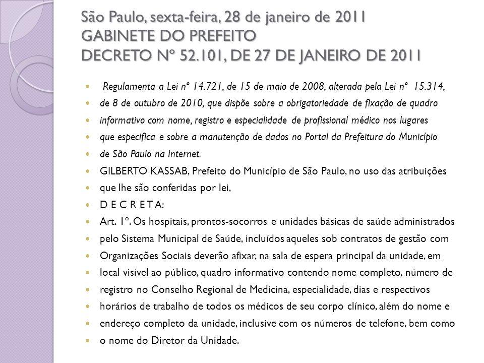 São Paulo, sexta-feira, 28 de janeiro de 2011 GABINETE DO PREFEITO DECRETO Nº 52.101, DE 27 DE JANEIRO DE 2011 Regulamenta a Lei nº 14.721, de 15 de m