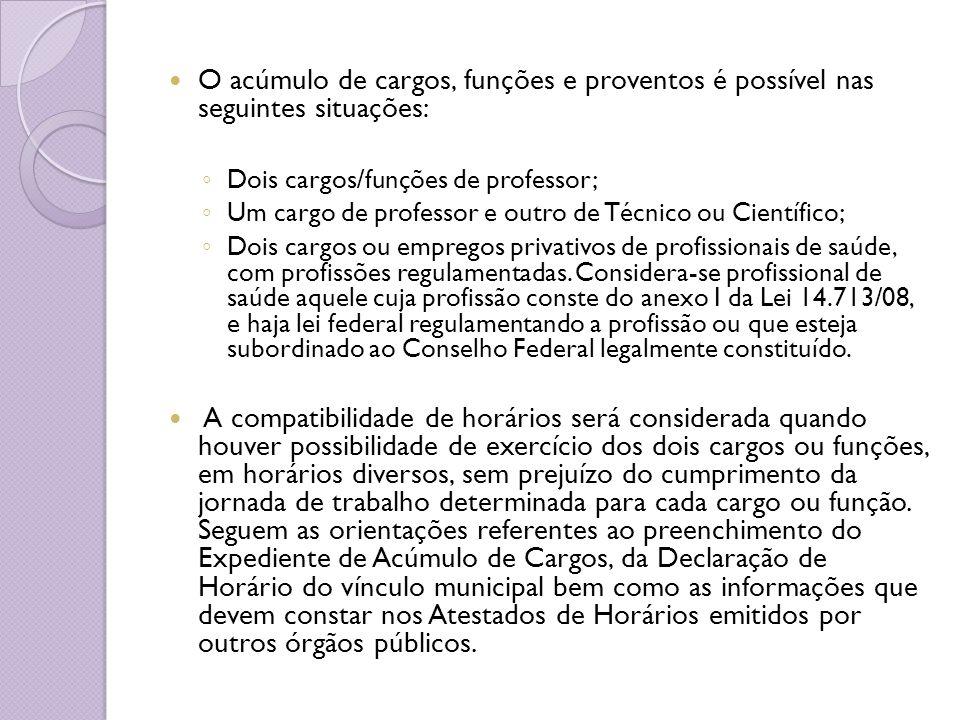 O acúmulo de cargos, funções e proventos é possível nas seguintes situações: Dois cargos/funções de professor; Um cargo de professor e outro de Técnic