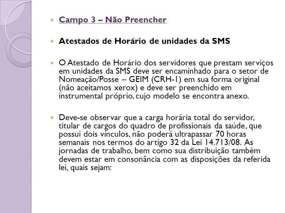 Campo 3 – Não Preencher Atestados de Horário de unidades da SMS O Atestado de Horário dos servidores que prestam serviços em unidades da SMS deve ser