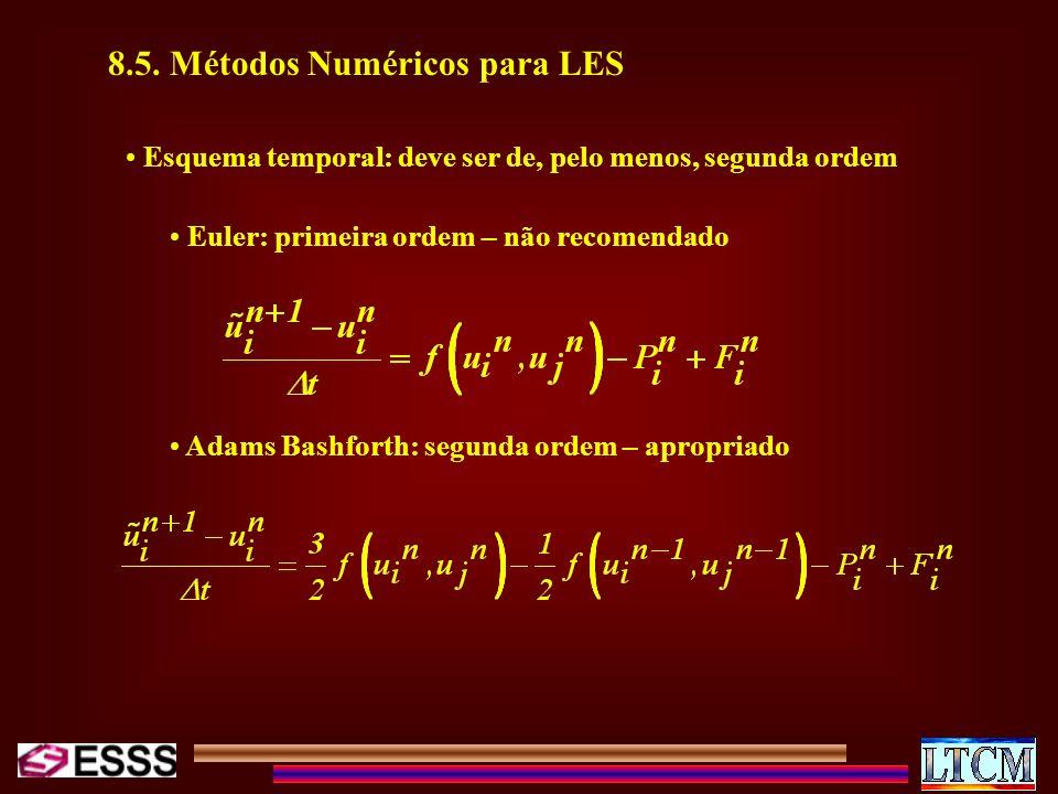 8.5. Métodos Numéricos para LES Esquema temporal: deve ser de, pelo menos, segunda ordem Euler: primeira ordem – não recomendado Adams Bashforth: segu