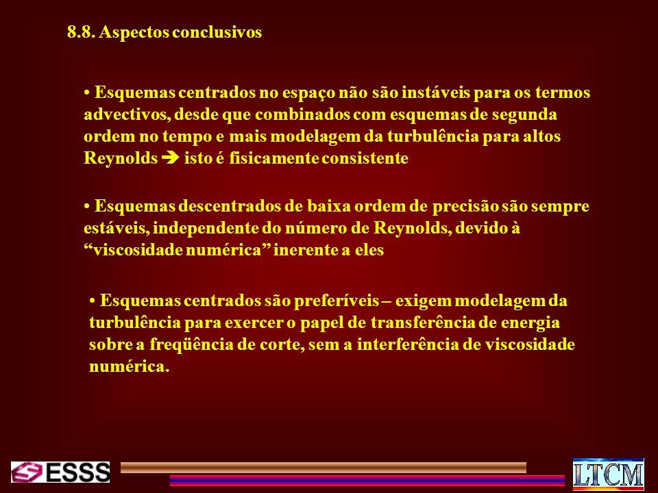 8.8. Aspectos conclusivos Esquemas centrados no espaço não são instáveis para os termos advectivos, desde que combinados com esquemas de segunda ordem