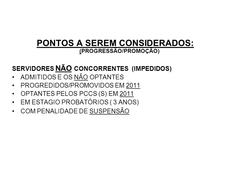 PONTOS A SEREM CONSIDERADOS: (PROGRESSÃO/PROMOÇÃO) SERVIDORES NÃO CONCORRENTES (IMPEDIDOS) ADMITIDOS E OS NÃO OPTANTES PROGREDIDOS/PROMOVIDOS EM 2011