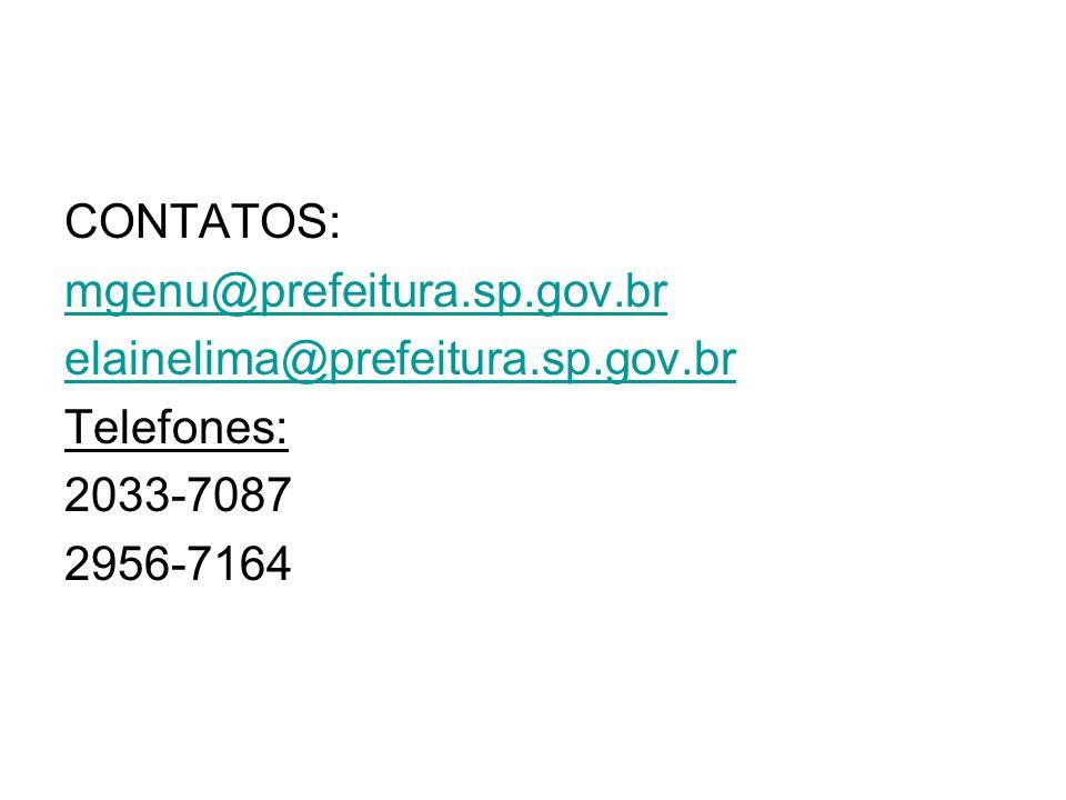 CONTATOS: mgenu@prefeitura.sp.gov.br elainelima@prefeitura.sp.gov.br Telefones: 2033-7087 2956-7164