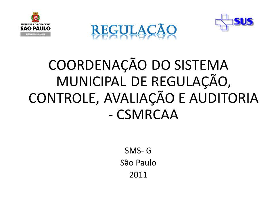COORDENAÇÃO DO SISTEMA MUNICIPAL DE REGULAÇÃO, CONTROLE, AVALIAÇÃO E AUDITORIA - CSMRCAA SMS- G São Paulo 2011