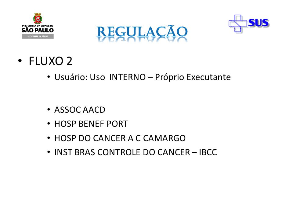 FLUXO 2 Usuário: Uso INTERNO – Próprio Executante ASSOC AACD HOSP BENEF PORT HOSP DO CANCER A C CAMARGO INST BRAS CONTROLE DO CANCER – IBCC