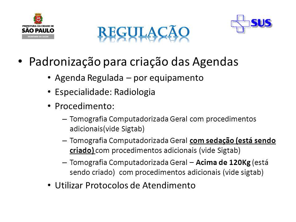 Padronização para criação das Agendas Agenda Regulada – por equipamento Especialidade: Radiologia Procedimento: – Tomografia Computadorizada Geral com