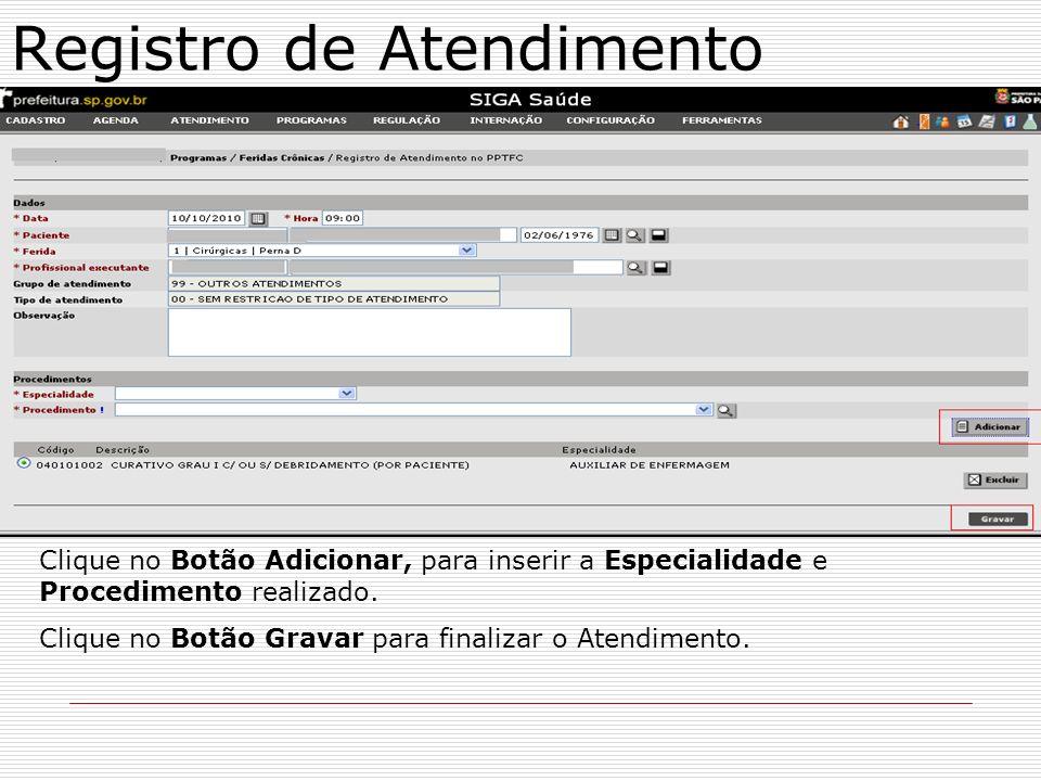 Registro de Atendimento Clique no Botão Adicionar, para inserir a Especialidade e Procedimento realizado. Clique no Botão Gravar para finalizar o Aten